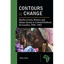 Contours of Change: Muslim Courts, Women, and Islamic Society in Colonial Bathurst, the Gambia, 1905-1965 (African History and Culture)