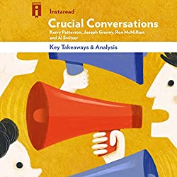 Review and Analysis of Crucial Conversations: Tools for Talking When Stakes Are High by Kerry Patterson, Joseph Grenny, Ron McMillan, and Al Switzer