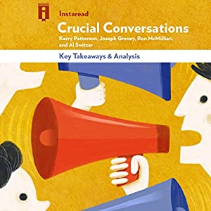 Review and Analysis of Crucial Conversations: Tools for Talking When Stakes Are High by Kerry Patterson, Joseph Grenny, Ron McMillan, and Al Switzer Hörbuch