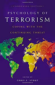 Psychology of Terrorism: Coping with the Continuing Threat (Contemporary Psychology (Praeger))