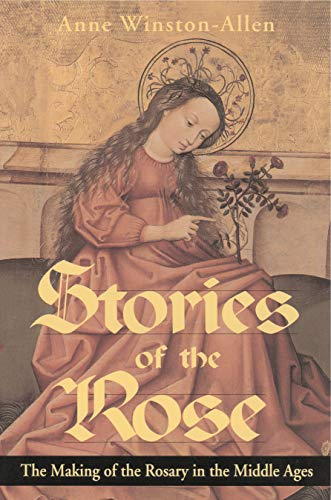 Stories of the Rose: The Making of the Rosary in the Middle Ages (Ritual And Religion In The Making Of Humanity)