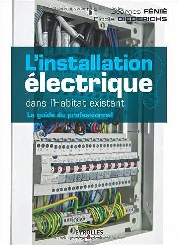 L'installation électrique dans l'habitat existant : Le guide du professionnel