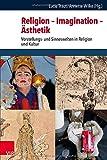 Religion - Imagination - Asthetik : Vorstellungs- und Sinneswelten in Religion und Kultur, Traut, Lucia and Wilke, Annette, 3525540310