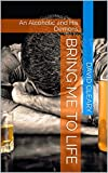 img - for Bring Me To Life: An Alcoholic and His Demons book / textbook / text book
