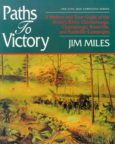 Paths to Victory: A History and Tour Guide of the Stones River, Chickamauga, Chattanooga, Knoxville, and Nashville Campaigns (The Civil Ear Campaigns Series) by Jim Miles - Mall Stone River