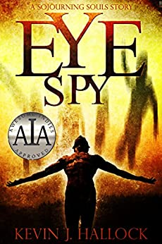 Eye Spy (Sojourning Souls Book 2) by [Hallock, Kevin J.]