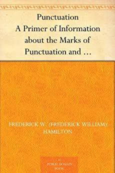 Punctuation A Primer of Information about the Marks of Punctuation and their Use Both Grammatically and Typographically by [Hamilton, Frederick W. (Frederick William)]