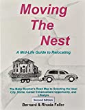 Moving the Nest: A Mid-Life Guide to Relocating: The Baby Boomer's Road Map to Selecting the Ideal City, Home, Career Enhancement Opportunity, and...