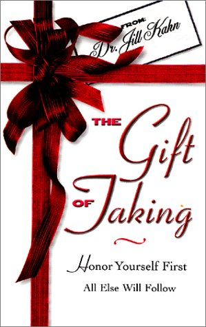 The Gift of Taking: Honor Yourself First -- All Else Will Follow by Impressions Pub