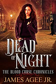 Dead of Night (The Blood Curse Chronicles Book 1) by [Agee Jr., James]