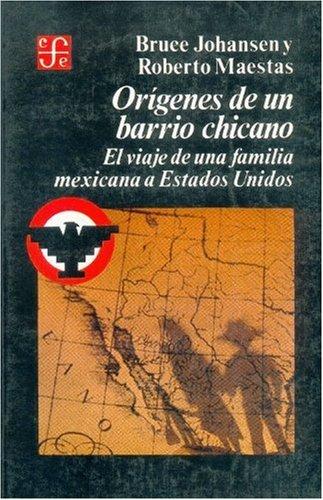 Orígenes de un barrio chicano : el viaje de una familia mexicana a Estados Unidos (Historia) (Spanish Edition)