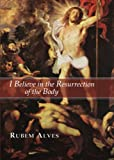 I Believe in the Resurrection of the Body, Rubem A. Alves, 1592443311