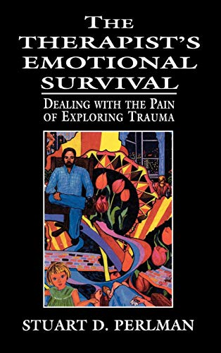 The Therapist's Emotional Survival: Dealing with the Pain...