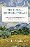 The Bible in a Disenchanted Age: The Enduring Possibility of Christian Faith (Theological Explorations for the Church Catholic)
