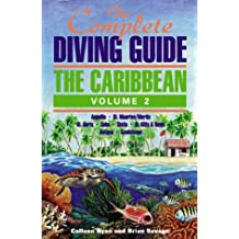 The Complete Diving Guide: The Caribbean (Vol. 2) Anguilla, St Maarten/Martin, St. Barts, Saba, Statia, St Kitts & Nevis, Antigua, Guadeloupe