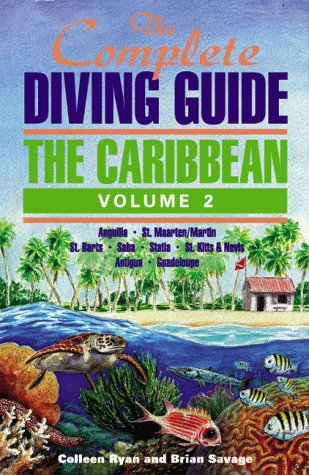The Complete Diving Guide: The Caribbean (Vol. 2) Anguilla, St Maarten/Martin, St. Barts, Saba, Statia, St Kitts & N