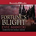 Fortune's Blight Audiobook by Evie Manieri Narrated by Bianca Amato