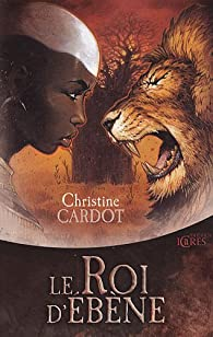 Le roi d'Ebène par Christine Cardot