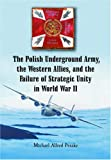 img - for The Polish Underground Army, the Western Allies, and the Failure of Strategic Unity in World War II book / textbook / text book