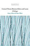 """Amy Allen and Mari Ruti, """"Critical Theory Between Klein and Lacan: A Dialogue,"""" Part 2 (Bloomsbury Academic, 2019)"""