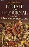 C'etait dans le journal pendant la revolution française par Bertaud