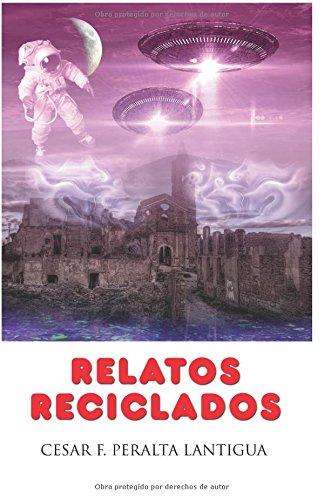 Descargar Libro Relatos Reciclados Cesar P Antigua