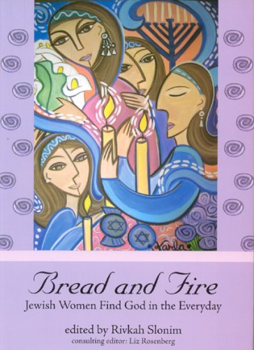 (Bread and Fire: Jewish Women Find God in the)