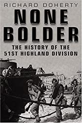 None Bolder: The History of the 51st Highland Division