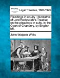 Pleadings in equity : illustrative of Lord Redesdale's Treatise on the pleadings in suits, in the Court of Chancery, by English Bill, John Walpole Willis, 1240084692