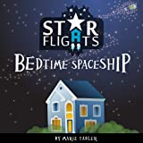 Children's Book: Star Flights Bedtime Spaceship (An Illustrated Children's Book for Bedtime)