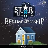 Children's Book: Star Flights Bedtime Spaceship (An Illustrated Children's Book for Bedtime)