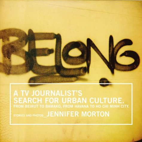 Download Belong: A TV Journalist's Search for Urban Culture. from Beirut to Bamako, from Havana to Ho Chi Minh City. PDF