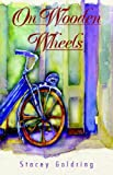 On Wooden Wheels, Stacey Goldring, 1413497128