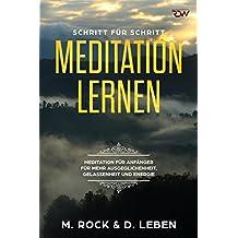 Meditation lernen, Meditation für Anfänger für mehr Ausgeglichenheit, Gelassenheit und Energie.: Schritt für Schritt (KURZ UND KNAPP 9) (German Edition)