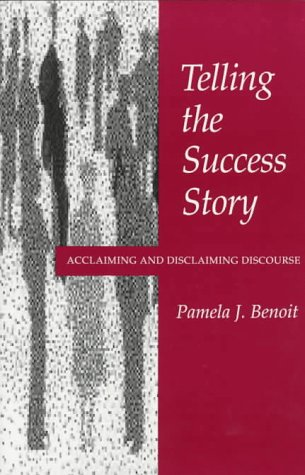 Telling the Success Story: Acclaiming and Disclaiming Discourse (SUNY series in Communication Studies)