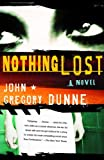 Nothing Lost, John Gregory Dunne, 1400035015
