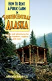 How to Rent a Public Cabin in Southcentral Alaska, Wilderness Press Staff and Andromeda Romano-Lax, 0899972276