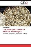 Las Relaciones Entre Los Aztecas y Los Mayas, Pascale Villegas, 3848467941
