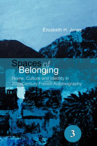 Spaces of Belonging: Home, Culture and Identity in 20th Century French Autobiography. (Spatial Practices)