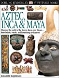 Aztec, Inca and Maya, Elizabeth Baquedano and Dorling Kindersley Publishing Staff, 0789465965