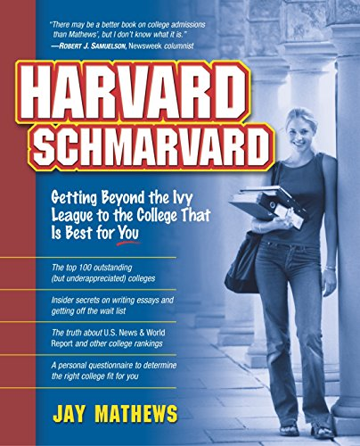 Harvard Schmarvard: Getting Beyond the Ivy League to the College That Is Best for You (Best Ivy League Colleges)