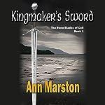 Kingmaker's Sword: Rune Blades of Celi, Book 1 | Ann Marston