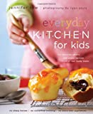 Everyday Kitchen For Kids: 100 Amazing Savory and Sweet Recipes Children Can Really Make
