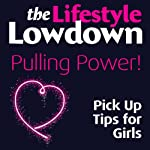 The Lifestyle Lowdown: Pulling Power! Pick Up Tips for Girls | Sophie Regan,Alison Norrington