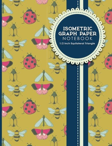 """Read Online Isometric Graph Paper Notebook: 1/2 Inch Equilateral Triangle: Isometric Composition Book, Isometric Graph Paper Pad, Isometric Journal, Cute Insects & Bugs Cover, 8.5"""" x 11"""", 100 pages (Volume 96) PDF"""