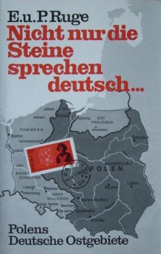 Nicht nur die Steine sprechen deutsch. Polens Deutsche Ostgebiete