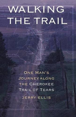 Walking the Trail: One Man's Journey along the Cherokee Trail of Tears