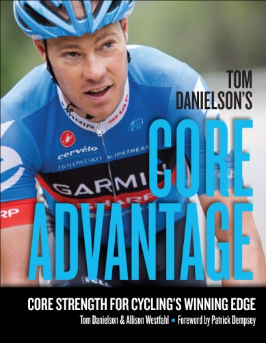 Tom Danielson's Core Advantage: Core Strength for Cycling's Winning Edge (Advantage Core)