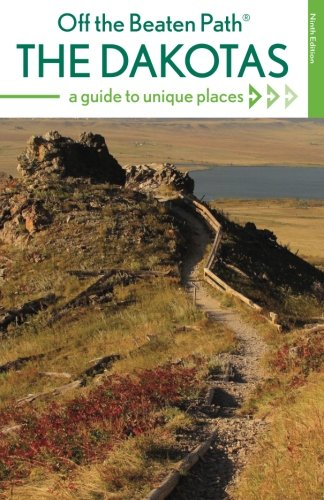 The Dakotas Off the Beaten Path®: A Guide to Unique Places, Ninth Edition (Off the Beaten Path Series) ()