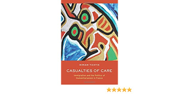 Casualties of Care: Immigration and the Politics of Humanitarianism in France